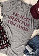 I'm Just Here For The Food T-Shirt